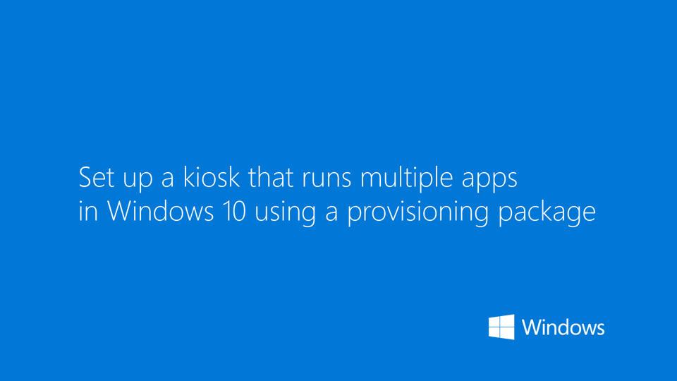 Set up a multi-app kiosk (Windows 10)   Microsoft Docs