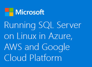 Running SQL Server on Linux in Azure, AWS, and Google Cloud Platform