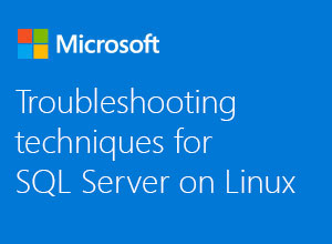 Troubleshooting Techniques for SQL Server on Linux