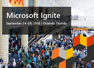 Microsoft Ignite, September 24-28, 2018, Orlando, Florida