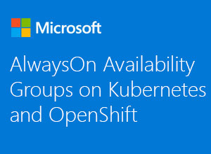 AlwaysOn Availability Groups on Kubernetes and OpenShift