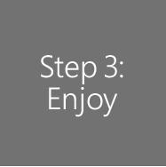 Step 3: Enjoy
