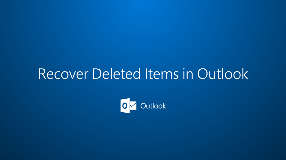 Outlook (Windows and Mac) - Recover Deleted Items