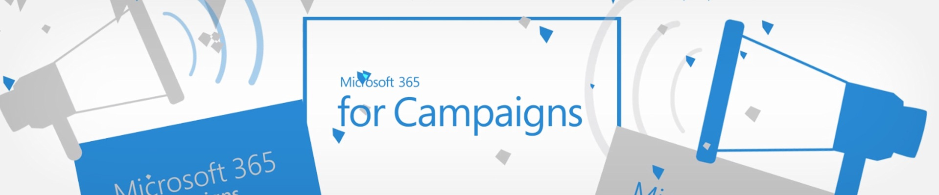 Illustration of megaphones and confetti surrounding a rectangle that contains the text Microsoft 365 for Campaigns