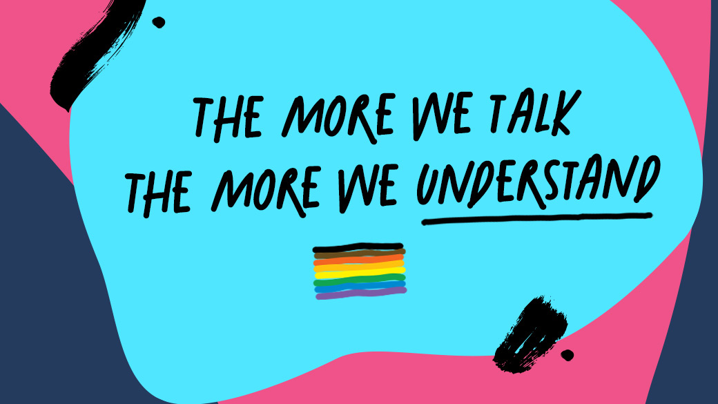 The words the more we talk the more we understand with a rainbow flag