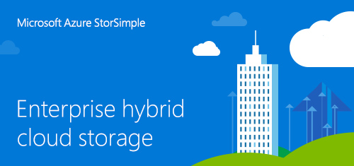 Microsoft Azure StorSimple, Enterprise hybrid cloud storage.