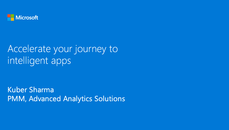 Accelerate your journey to advanced analytics solutions presented by Kuber Sharma, PMM, Advanced Analytics Solutions