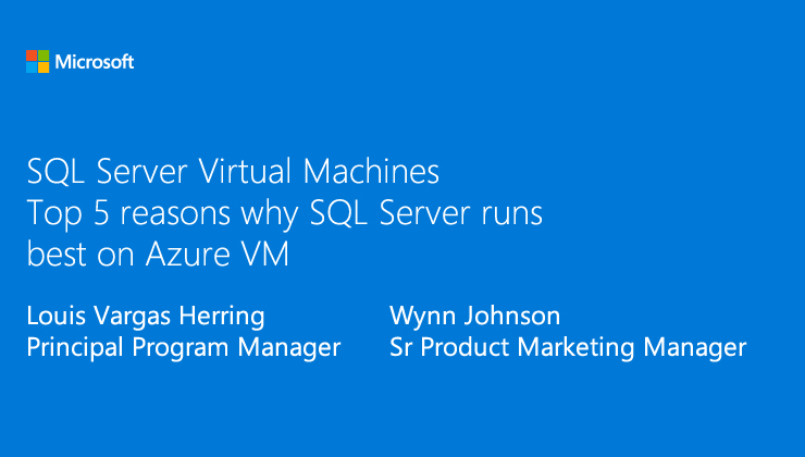 Top reasons to run SQL Server on Azure VM presented by Luis Vargas Herring, Principal Program Manager, and Wynn Johnson, Sr. Product Marketing Manager