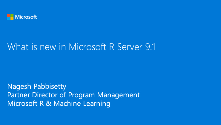 What is new in R Server 9.1 and SQL R Services presented by Nagesh Pabbisetty, Partner Director of Program Management, Microsoft R and Machine Learning