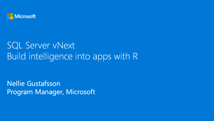 Build intelligence into your apps with SQL Server 2016 presented by Nellie Gustafsson, Program Manager, Microsoft