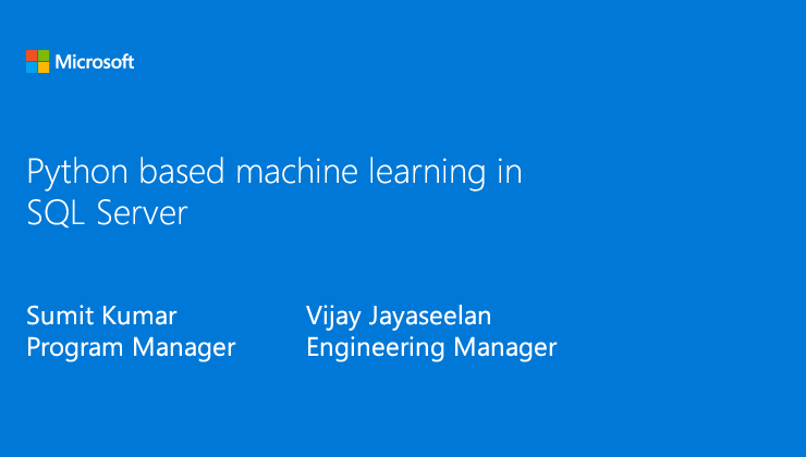SQL Server 2017: Advanced Analytics with Python presented by Sumit Kumar, Program Manager and Vijay Jayaseelan, Engineering Manager