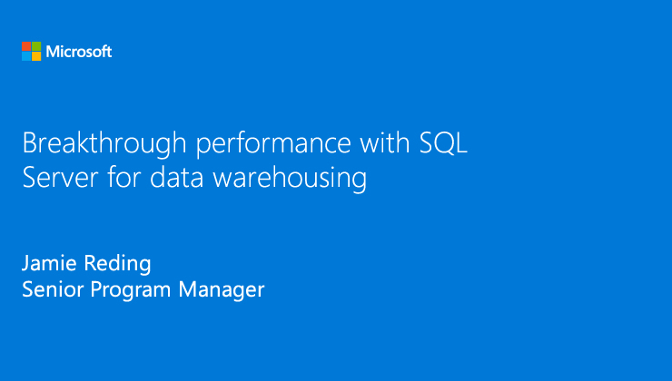 Breakthrough performance with SQL Server for Data Warehousing (new RAs) presented by Jamie Reding, Senior Program Manager