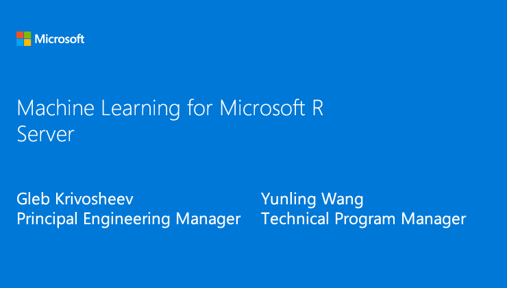 Overview of Microsoft Machine Language R package presented by Gleb Krivosheev, Principal Engineering Manager and Yunling Wang, Technical Program Manager
