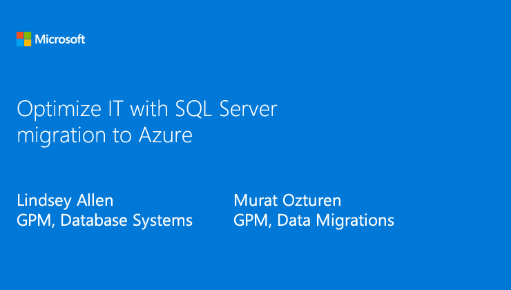 Modernize your database infrastructure with DBaaS in Azure presented by Lindsey Allen, GPM, Database Systems, and Murat Ozturan, GPM, Data Migrations