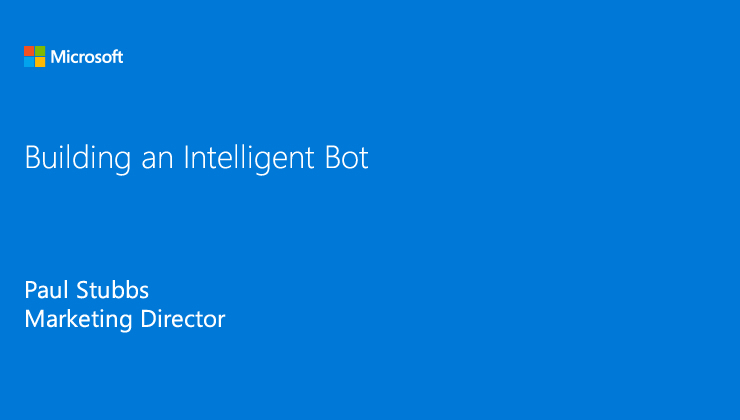 Building an intelligent Bot presented by Paul Stubbs, Marketing Director