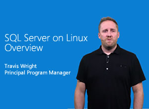SQL Server on Linux Overview, gepresenteerd door Travis Wright, Principal Program Manager