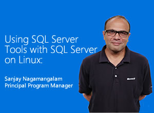 Use SQL Server Tools with SQL Server on Linux, gepresenteerd door Sanjay Nagamangalam, Principal Program Manager