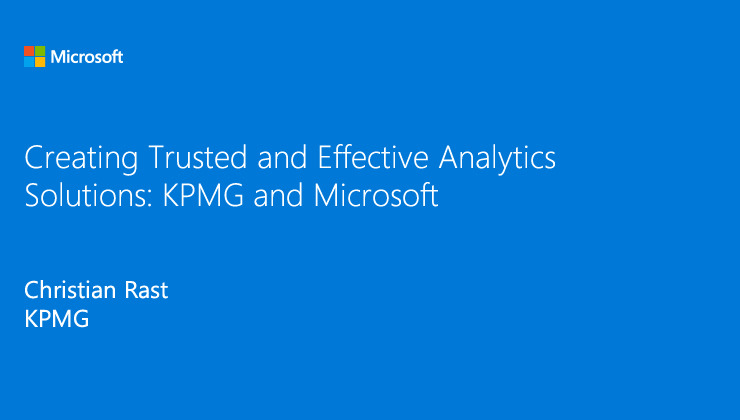 Creating Trusted and Effective Analytics Solutions: KPMG and Microsoft presented by Christian Rast, KPMG
